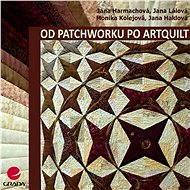 Od patchworku po artquilt - Elektronická kniha