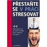 Přestaňte se v práci stresovat - Elektronická kniha