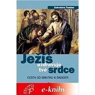 Ježíš uzdravuje tvé srdce - Elektronická kniha