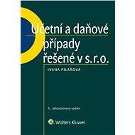 Účetní a daňové případy řešené v s. r. o., 5. vydání - Ivana Pilařová