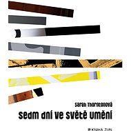 Sedm dní ve světě umění - Elektronická kniha - Sarah Thorntonová