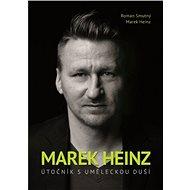 Marek Heinz: útočník s uměleckou duší - Elektronická kniha