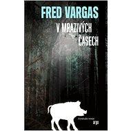 V mrazivých časech - Fred Vargas, 380 stran