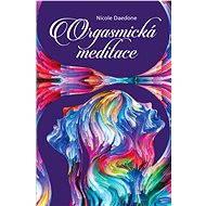 Orgasmická meditace - Elektronická kniha -  Nicole Daedone