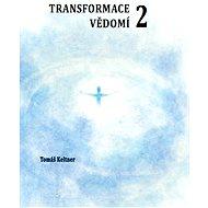 Transformace vědomí 2 - Tomáš Keltner