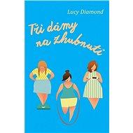 Tři dámy na zhubnutí - Elektronická kniha