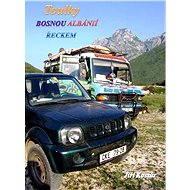 Toulky Bosnou, Albánií a Řeckem - Elektronická kniha