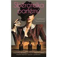 Sběratelka parfémů - Elektronická kniha -  Kathleen Tessarová