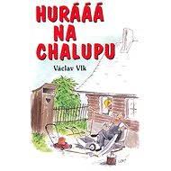 Hurááá na chalupu - Elektronická kniha -  Václav Vlk