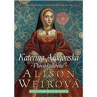Kateřina Aragonská: Pravá královna - Elektronická kniha