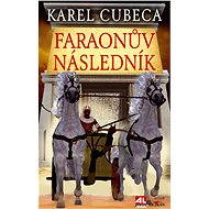 Faraonův následník - Elektronická kniha -  Karel Cubeca