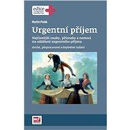 Urgentní příjem - druhé, přepracované a doplněné vydání - Elektronická kniha - Martin Polák