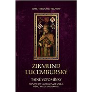 Zikmund Lucemburský - Tajné vzpomínky - Josef Bernard Prokop