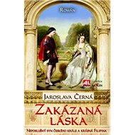 Zakázaná láska - neposlušný syn českého krále a krásná Filipina - Elektronická kniha