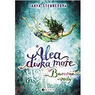 Alea - dívka moře: Barevné vody - Tanya Stewnerová