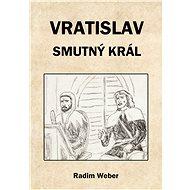 Vratislav - smutný král - Radim Weber