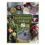Květinové tvoření - Alena Grimmichová