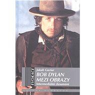 Bob Dylan mezi obrazy - Jakub Guziur