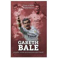 Gareth Bale: chlapec, čo roztancoval (SK) - Elektronická kniha