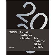 2036. Tomáš Sedláček a hosté: Jak budeme žít za 20 let? - PhDr. Tomáš Sedláček