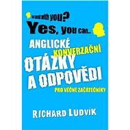Anglické konverzační otázky a odpovědi pro věčné začátečníky - Richard Ludvík