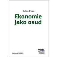 Ekonomie jako osud - Dušan Tříska