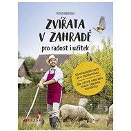 Zvířata v zahradě - pro radost i užitek - Petra Rubášová