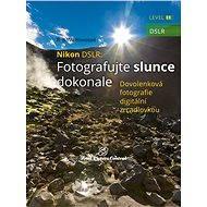 Nikon DSLR: Fotografujte slunce dokonale  - Elektronická kniha