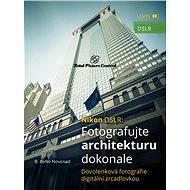 Nikon DSLR: Fotografujte architekturu dokonale - Elektronická kniha