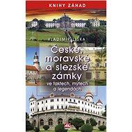 České, moravské a slezské zámky ve faktech, mýtech a legendách - Elektronická kniha