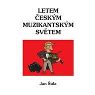 Letem českým muzikantským světem - Elektronická kniha