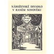 Náboženské divadlo v raném novověku - kolektiv autorů