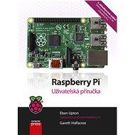 Raspberry Pi - uživatelská příručka, 2. aktualizované vydání - Eben Upton, Gareth Halfacree