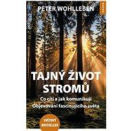 Tajný život stromů: Co cítí a jak komunikují, Objevování fascinujícího světa - Elektronická kniha