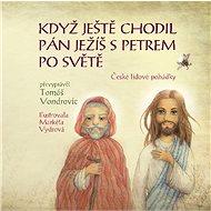 Když ještě chodil Pán Ježíš s Petrem po světě - Elektronická kniha