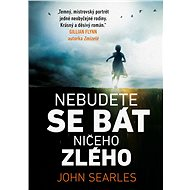 Nebudete se bát ničeho zlého - John Searles, 432 stran