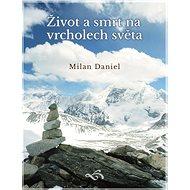 Život a smrt na vrcholech světa - Milan Daniel