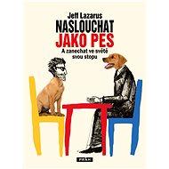 Naslouchat jako pes - Jeff Lazarus