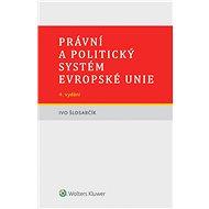 Právní a politický systém Evropské unie - 4. vydání - Elektronická kniha