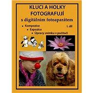 Elektronická kniha Kluci a holky fotografují s digitálním fotoaparátem I. díl - Elektronická kniha