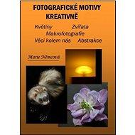 Fotografické motivy kreativně, Květiny Zvířata Makrofotografie Věci kolem nás Abstrakce - Marie Němcová