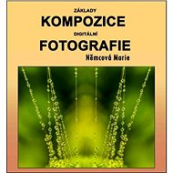 Základy kompozice digitální fotografie - Elektronická kniha