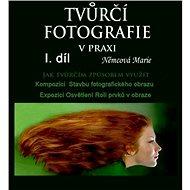 Tvůrčí fotografie v praxi I. díl - Elektronická kniha