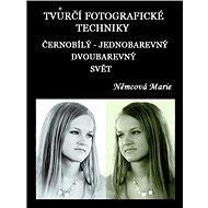 Tvůrčí fotografické techniky - černobílý - jednobarevný - dvoubarevný svět - Elektronická kniha