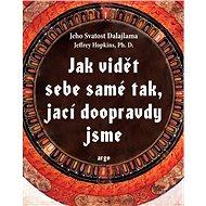 Jak vidět sebe samé tak, jací doopravdy jsme - Jeffrey Hopkins, Jeho svatost Dalajlama XIV.