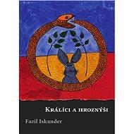 Králíci a hroznýši - Fazil Iskander