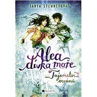 Alea - dívka moře: Tajemství oceánů - Tanya Stewnerová