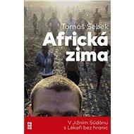 Africká zima: V Jižním Súdánu s Lékaři bez hranic - Tomáš Šebek