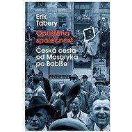 Opuštěná společnost: Česká cesta od Masaryka po Babiše - Elektronická kniha