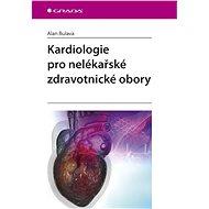 Kardiologie pro nelékařské zdravotnické obory - Alan Bulava